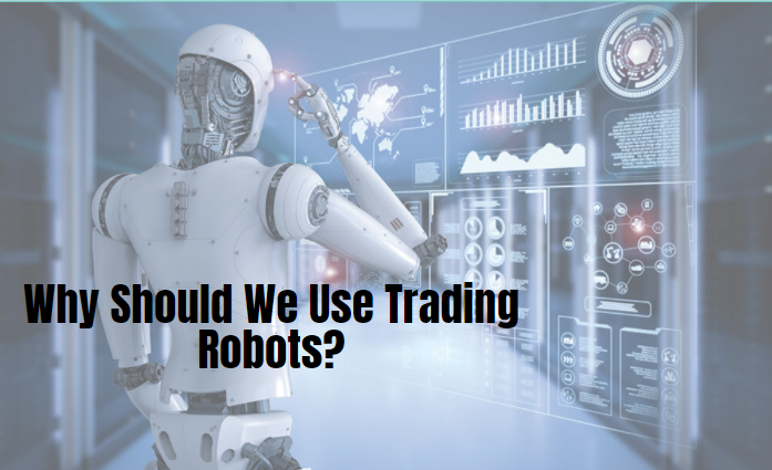 Why Should We Use Trading Robots?
