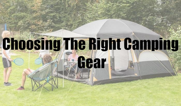 Choosing The Right Camping Gear