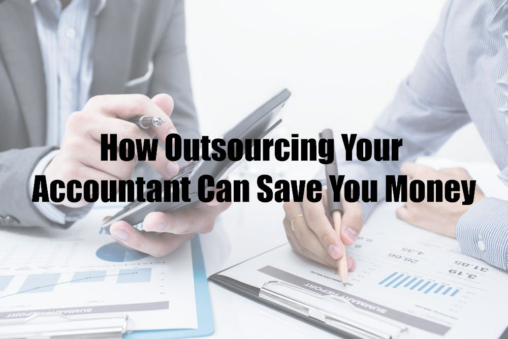 How Outsourcing Your Accountant Can Save You Money